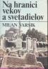 Milan Varsik: Na hranici vekov a svetadielov