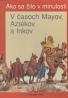 Louis - René Nougier: Ako sa žilo v minulosti: V časoch Mayov, Aztékov a Inkov