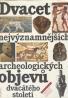 Jaroslav Malina- Renata Malinová: Dvacet nejvýznamnějších archeologických objevů dvacátého století