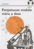 Stanislav Michal: Perpetuum mobile vćera a dnes