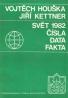 Vojtech Houška, Jiří Kettner: Svět 1982- Čísla, data, fakta