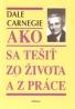 Dale Carnegie: Ako sa tešiť zo života a práce