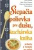 Kolektív autorov: Slepačia polievka pre dušu, kuchárska kniha