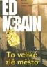 Ed Mcbain : To je veliké zlé město