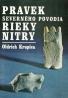 Oldrich Krupica:Pravek severného povodia - Rieky Nitry
