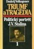 Dmitrij Volkogonov: Triumf a tragédia - Politický portrét J.V. Stalina I.-II.