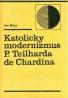 Ján Bilas: Katolícky moderizmus P.Teilharda de Chardina