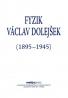 Kolektív autorov: Fyzik Václav Dolejšek (1895-1945)