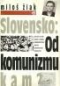 Miloš Žiak: Slovensko: Od komunizmu kam?