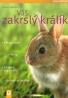 Monika Wegler: Váš zakrslý králík