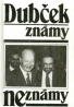 Alexander Dubček: Známy a neznámy