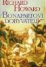 Richard Howard: Bonapartovi dobyvatelé