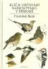 František Balát-Klíč určování našich ptáků v přírode