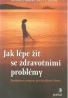 A.J.Barsky - Jak lépe žít se zdravotními problémy