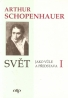 Arthur Schopenhauer- Svět jako vůle a představa I-II