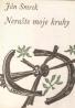 Ján Smrek- Nerušte moje kruhy