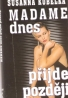 S.Kubelka- Madame dnes příjde později