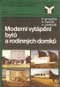 K. Mrázek a kolektív- Moderní vytápění bytů a rodinných domků