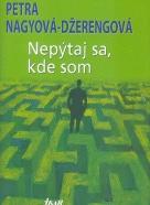 Petra Nagyová - Džerengová: Nepýtaj sa, kde som