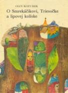 Olin Kozubek: O Smrekáčikovi, Triesočke a lipovej kolíske