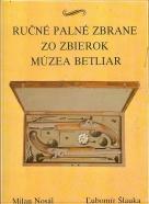 Milan Nosál, Ľubomír Šlauka: Ručné palné zbrane zo zbierok múzea Betliar
