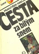 František Kreuz: Cesta za bílým snem