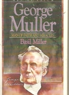 Basil Miller: George Muller - Man of Faith and Miracles