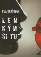 Eva Hrašková: Len kým si tu