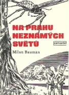 Milan Bauman: Na prahu neznámých světů