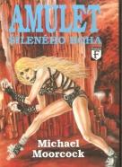 Michael Moorcock: Amulet šíleného boha