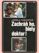 Jarmila Chrappová: Zachráň ho, biely doktor!