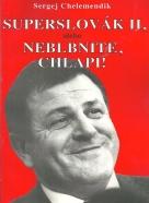 Sergej Chelemendik: SuperSlováK II, alebo Neblbnite, chlapi!