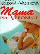 Táňa Keleová - Vasilková: Mama pre Veroniku