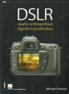 Michael Freeman: DSLR naučte se fotografovat digitální zrcadlovkou