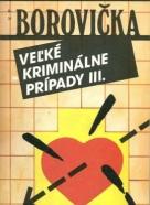 V.P. Borovička: Veľké kriminálne prípady III.