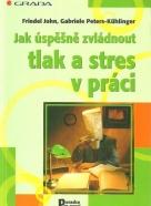Friedel John a kolektív-Jak úspešně zvládnout tlak a stres v práci