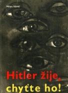 Milan Vároš-Hitler žije, chyťte ho!