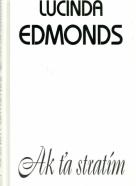 Lucinda Edmonds-Ak ťa stratím