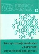 Acta Iuridica Cassoviensia 12: Záruky rozvoja osobnosti v rozvinutej socialistickej spoločnosti