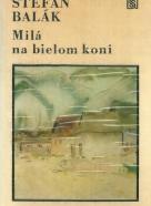 Štefan Balák- Milá na bielom koni
