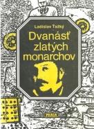 Ladislav Ťažký: Dvanásť zlatých monarchov