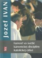 Jozef Ivan- Farnosť vo svetle kánonickej disciplíny Katolíckej cirkvi