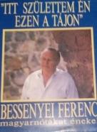 """Bessenyei Ferenc- """"ITT Születtem Én ezen a tájon"""""""
