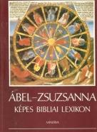 Ábel - Zsuzsanna- Képes Bibliai lexikon