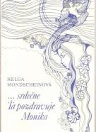 Helga Mondscheinová- ... srdečne Ťa pozdravujem Monika