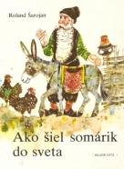 Roland Šarojan- Ako šiel somárik do sveta