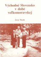 Juraj Macák- Východné Slovensko v dobe veľkomoravskej