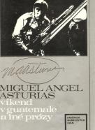 Miguel Angel Asturias- Víkend v Guatemale a iné prózy