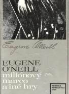 Eugene O Neill- Miliónový Marco a iné hry