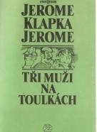 Jerome Klapka Jerome- Tři muži na toulkách